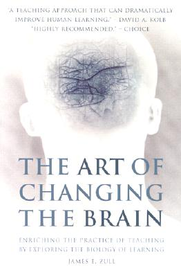 The Art of Changing the Brain: Enriching the Practice of Teaching by Exploring the Biology of Learning, Zull, James E.