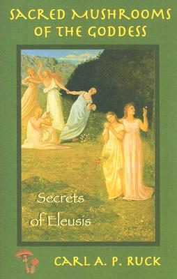 Image for Sacred Mushrooms Of The Goddess and The Secrets of Eleusis