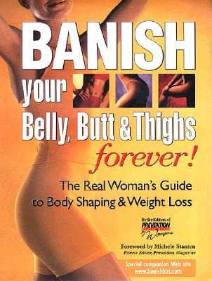 Image for Banish Your Belly, Butt and Thighs Forever!: The Real Woman's Guide to Body Shaping & Weight Loss
