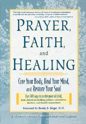 Prayer, Faith, and Healing: Cure Your Body, Heal Your Mind, and Restore Your Soul, Caine, Kenneth Winston; Kaufman, Brian Paul