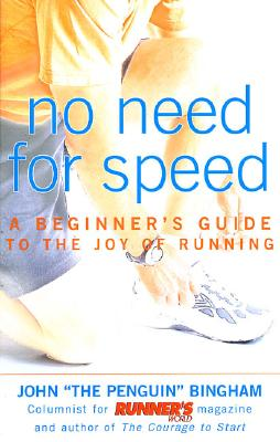 No Need for Speed: A Beginner's Guide to the Joy of Running, John Bingham