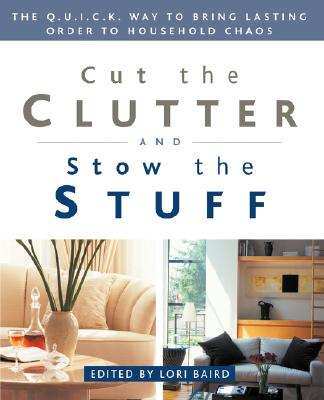 Image for Cut the Clutter and Stow the Stuff: The Q.U.I.C.K. Way to Bring Lasting Order to Household Chaos