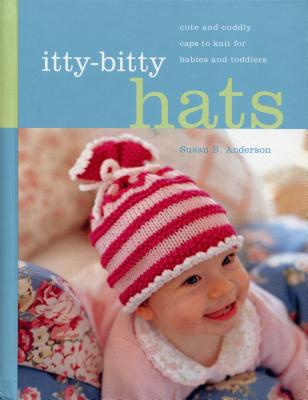 Image for Itty-Bitty Hats: cute and cuddly caps to knit for babies and toddlers