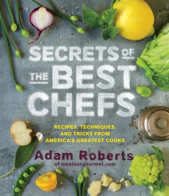 Image for Secrets of the Best Chefs: Recipes, Techniques, and Tricks from America?s Greatest Cooks
