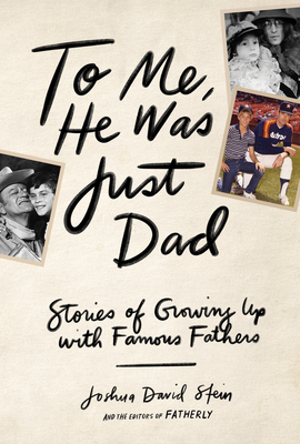 Image for TO ME, HE WAS JUST DAD: STORIES OF GROWING UP WITH FAMOUS FATHERS