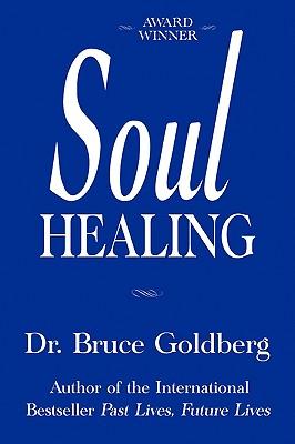 Soul Healing, Dr. Bruce Goldberg