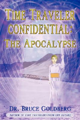 Time Traveler Confidential: The Apocalypse, Dr. Bruce Goldberg