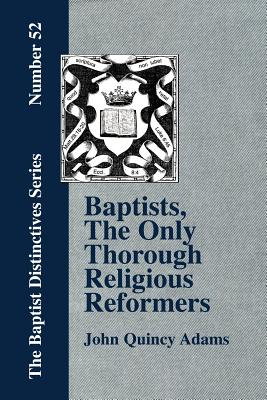 Baptists, the Only Thorough Religious Reformers, Adams, John Quincy