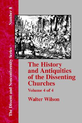 History & Antiquities of the Dissenting Churches - Vol. 4, Wilson, Walter