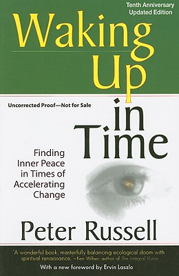 Waking Up In Time: Finding Inner Peace In Times of Accelerating Change, Peter Russell
