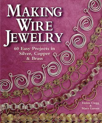Image for Making Wire Jewelry: 60 Easy Projects in Silver, Copper & Brass