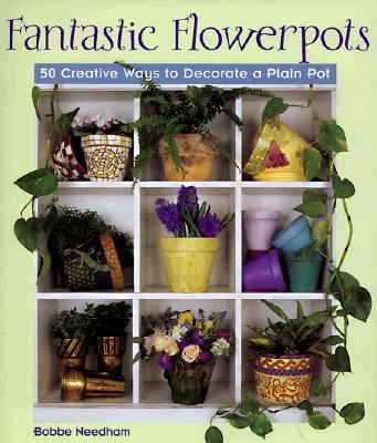 Image for Fantastic Flowerpots : 50 Creative Ways to Decorate a Plain Pot