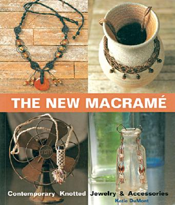 The New Macrame: Contemporary Knotted Jewelry and Accessories, DuMont, Katie