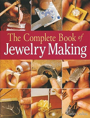 The Complete Book of Jewelry Making: A Full-Color Introduction to the Jeweler's Art, Codina, Carles