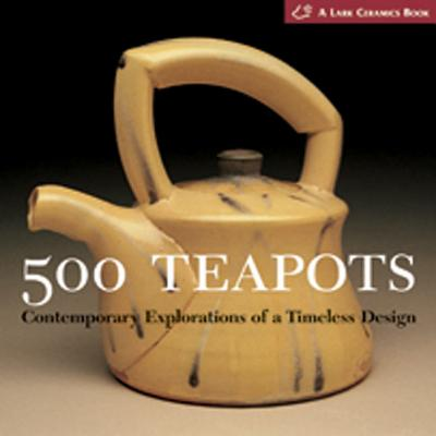 Image for 500 Teapots: Contemporary Explorations of a Timeless Design