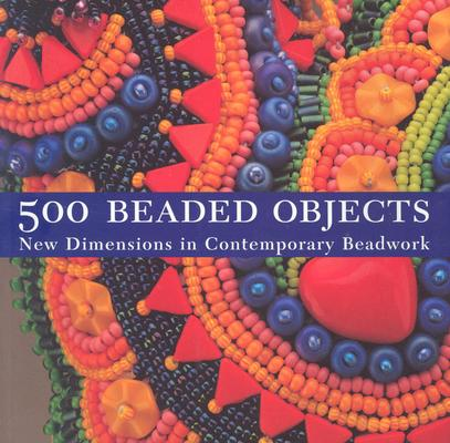 500 Beaded Objects: New Dimensions in Contemporary Beadwork, Wells, Carol Wilcox; Krautwurst, Terry