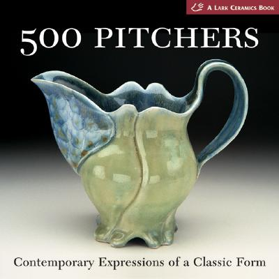 Image for 500 Pitchers: Contemporary Expressions of a Classic Form (500 Series)