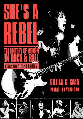 She's a Rebel: The History of Women in Rock and Roll (Live Girls), Gaar, Gillian G.