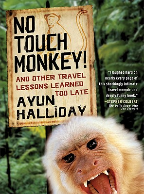No Touch Monkey!: And Other Travel Lessons Learned Too Late (Adventura Books Series), Halliday, Ayun