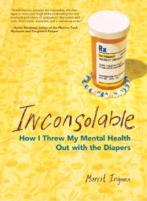 Inconsolable: How I Threw My Mental Health Out With the Diapers, Ingman, Marrit