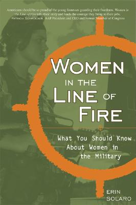 Image for Women in the Line of Fire: What You Should Know About Women in the Military