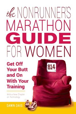 The Nonrunner's Marathon Guide for Women: Get Off Your Butt and On with Your Training, Dais, Dawn