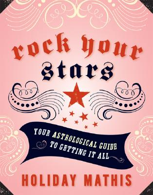 Image for Rock Your Stars: Your Astrological Guide to Getting it All