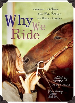Image for Why We Ride: Women Writers on the Horses in Their Lives