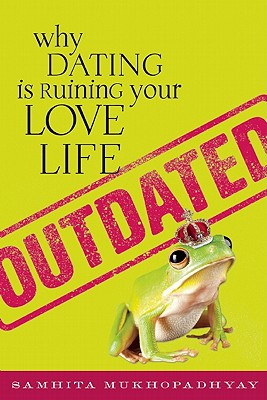 Image for Outdated: Why Dating Is Ruining Your Love Life