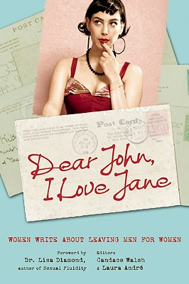 Dear John, I Love Jane: Women Write About Leaving Men for Women