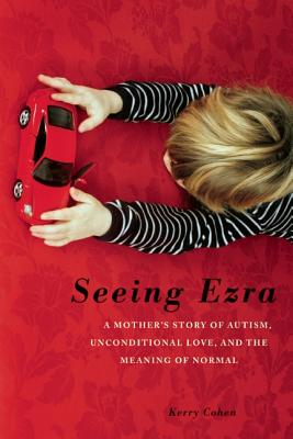 Image for Seeing Ezra: A Mother's Story of Autism, Unconditional Love, and the Meaning of Normal