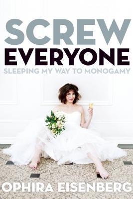 Image for Screw Everyone: Sleeping My Way To Monogamy