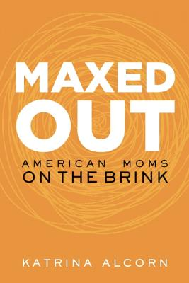 Image for Maxed Out: American Moms on the Brink