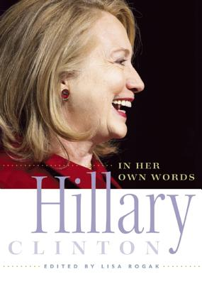 HILLARY CLINTON IN HER OWN WORDS, ROGAK, LISA