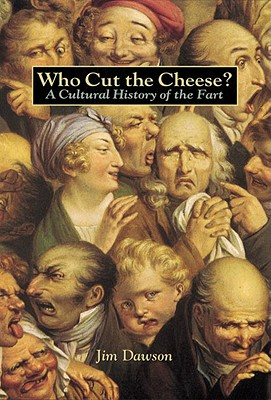 Who Cut the Cheese?: A Cultural History of the Fart, Jim Dawson