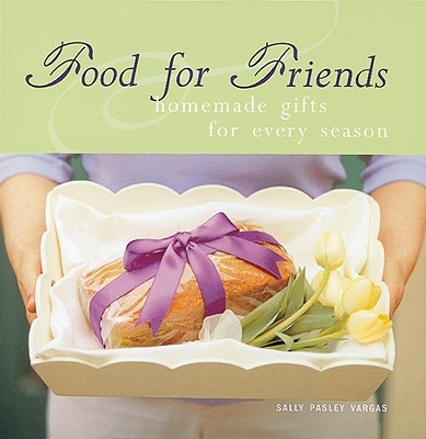 Image for Food for Friends : Homemade Gifts for Every Season