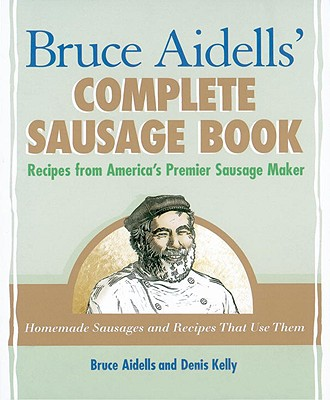 Image for Bruce Aidells's Complete Sausage Book : Recipes from America's Premium Sausage Maker