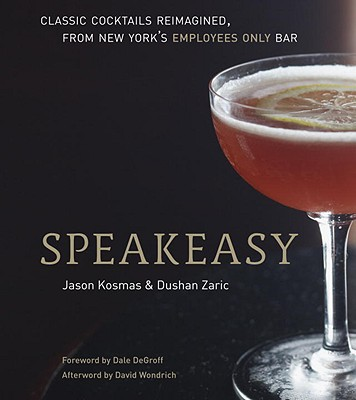 Image for Speakeasy: The Employees Only Guide to Classic Cocktails Reimagined