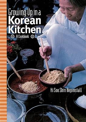 Growing up in a Korean Kitchen: A Cookbook, Hi Soo Shin Hepinstall