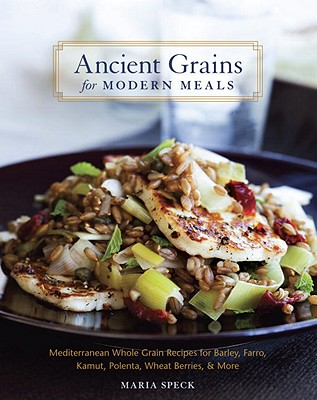 ANCIENT GRAINS FOR MODERN MEALS, SPECK, MARIA