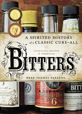 Image for Bitters: A Spirited History of a Classic Cure-All, with Cocktails, Recipes, and Formulas