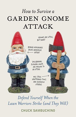 Image for How to Survive a Garden Gnome Attack: Defend Yourself When the Lawn Warriors Str