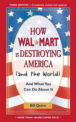 How Walmart Is Destroying America (And the World): And What You Can Do about It, Bill Quinn