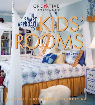 The Smart Approach to Kids' Rooms: Planning, Designing, Decorating, Connelly Ms., Megan