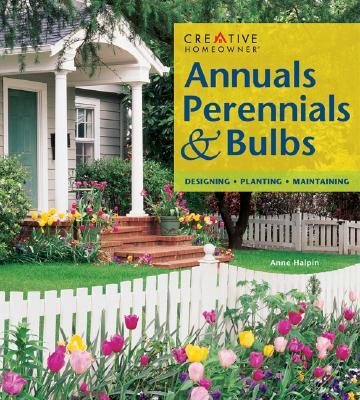 Annuals, Perennials, & Bulbs, Halpin Ms., Anne; Homeowner, Editors of Creative