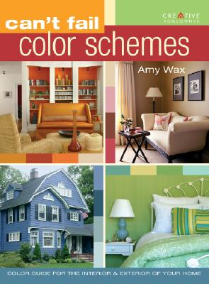 Can't Fail Color Schemes: Color Guide for the Interior & Exterior of Your Home, Amy Wax