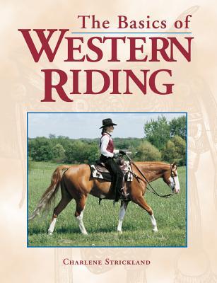 The Basics of Western Riding, Strickland, Charlene; Josey, Martha [Foreword]