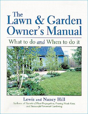 The Lawn & Garden Owner's Manual, Hill, Lewis; Hill, Nancy