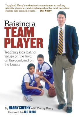 Raising a Team Player: Teaching Kids Lasting Values on the Field, on the Court and on the Bench, Sheehy, Harry;Peary, Danny