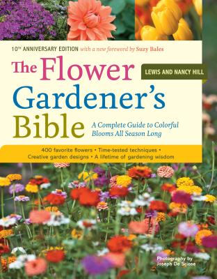 The Flower Gardener's Bible: A Complete Guide to Colorful Blooms All Season Long; 10th Anniversary Edition with a new foreword by Suzy Bales, Hill, Lewis; Hill, Nancy